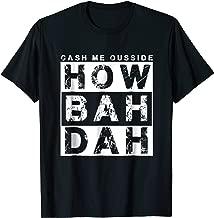 How Bah Dah , Catch Me Outside funny meme t-shirt