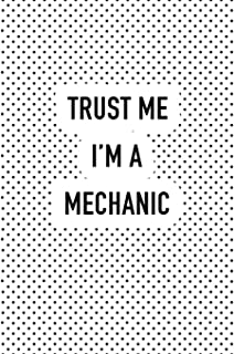 Trust Me I'm A Mechanic: A 6x9 Inch Matte Softcover Journal Notebook With 120 Blank Lined Pages And A Funny Cover Slogan