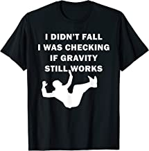 I Didn't Fall I Was Checking If Gravity Still Works Funny T-Shirt