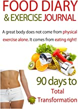 Food Diary & Exercise Journal: 90 Days To Total Transformation: Food & Exercise Journal For Recording Healthy Eating & Exercise For Weight Loss & Optimum Health (Blank Journals) (Volume 6)