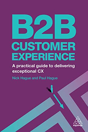 B2B Customer Experience: A Practical Guide to Delivering Exceptional CX (English Edition)