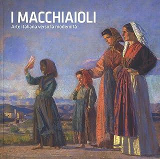 I macchiaioli. Arte italiana verso la modernità. Catalogo della mostra (Torino, 26 ottobre 2018-24 marzo 2019). Ediz. illustrata (Cataloghi di mostra)