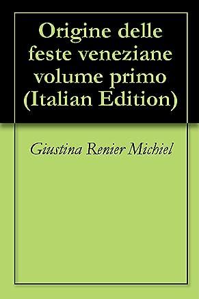 Origine delle feste veneziane volume primo