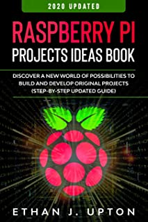 Raspberry Pi: Project Ideas Book: Discover a New World of Possibilities to Build and Develop Original Projects & Programs (Step-By-Step Updated Guide) (Raspberry Master Series)