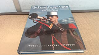 The French Foreign Legion: The Inside Story of the World- Famous Fighting Force
