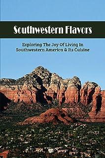 Southwestern Flavors: Exploring The Joy Of Living In Southwestern America & Its Cuisine: Gardening