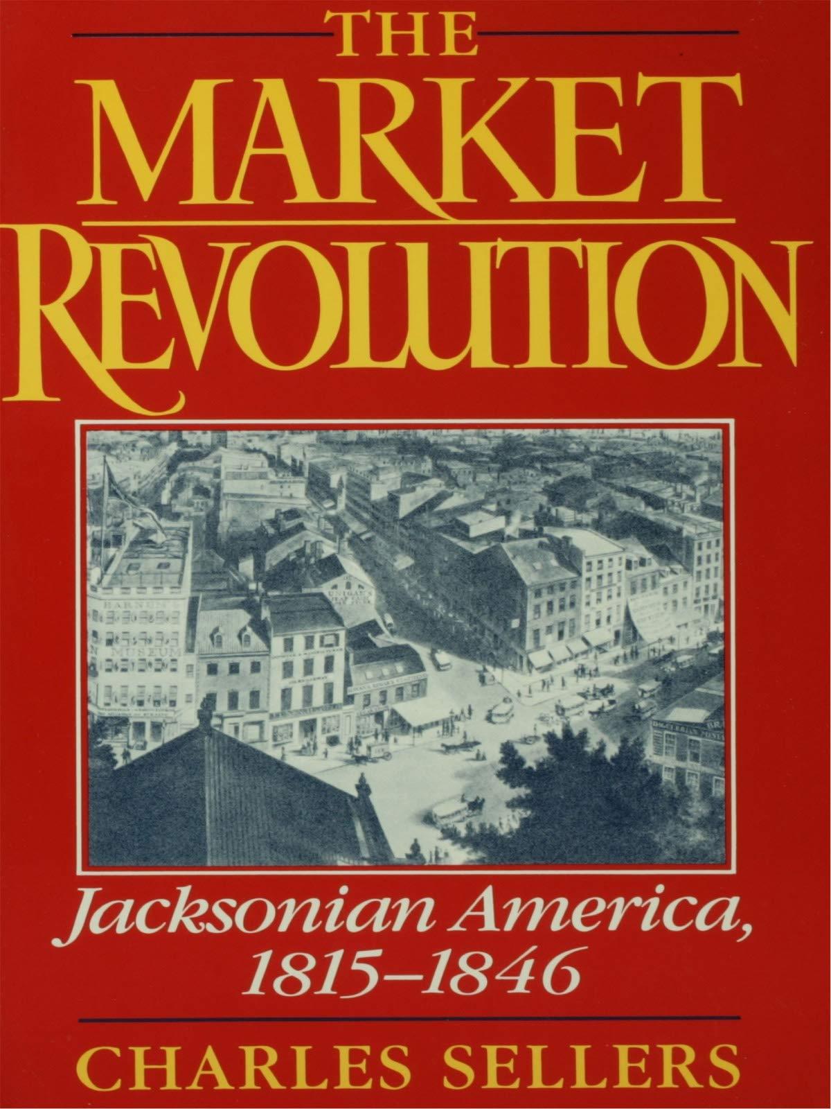 The Market Revolution: Jacksonian America, 1815-1846