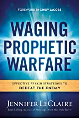 Waging Prophetic Warfare: Effective Prayer Strategies to Defeat the Enemy Kindle Edition