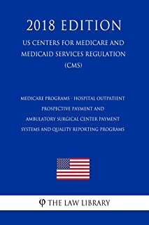 Medicare Programs - Hospital Outpatient Prospective Payment and Ambulatory Surgical Center Payment Systems and Quality Reporting Programs (US Centers for ... and Medicaid Services Regulation) (CM