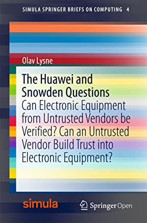 The Huawei and Snowden Questions: Can Electronic Equipment from Untrusted Vendors be Verified? Can an Untrusted Vendor Build Trust into Electronic Equipment? ... on Computing Book 4) (English Edition)