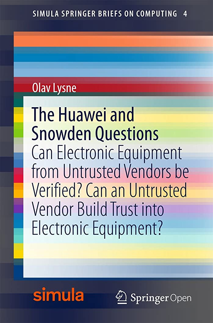 政治的素子ラッドヤードキップリングThe Huawei and Snowden Questions: Can Electronic Equipment from Untrusted Vendors be Verified? Can an Untrusted Vendor Build Trust into Electronic Equipment? ... on Computing Book 4) (English Edition)