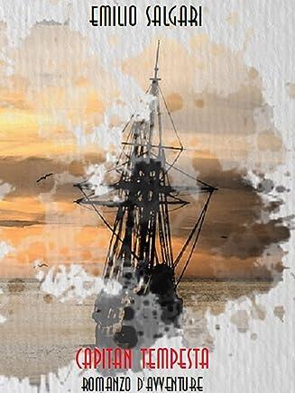 Capitan Tempesta: romanzo davventure (Emilio Salgari: La Collezione Definitiva Vol. 13)