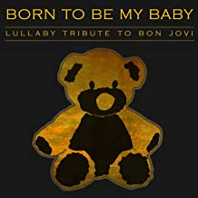 Born to Be My Baby - Lullaby Tribute to Bon Jovi