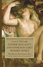 Gender, Sexuality, and Syphilis in Early Modern Venice: The Disease that Came to Stay (Early Modern History: Society and Culture)