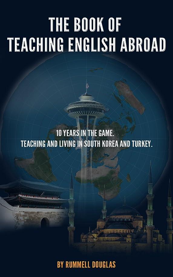 意志シットコム最大化するThe Book of Teaching English Abroad: 10 Years in the Game.  Adventures and Advice from Teaching and Living in South Korea and Turkey (English Edition)