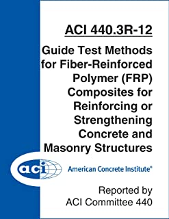 ACI 440.3R-12: Guide Test Methods for Fiber-Reinforced Polymer (FRP) Composites for Reinforcing or Strengthening Concrete and Masonry Structures