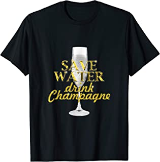 Save Water drink Champagne luxury T-Shirt