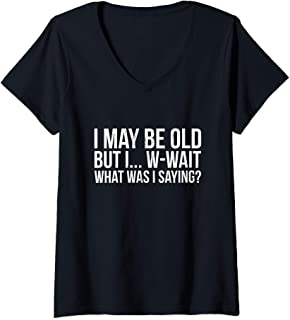 Womens Funny May Be Old What Was I Saying Senior Citizen V-Neck T-Shirt