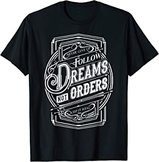 Follow Dreams Not Orders - Best Typography T-Shirt