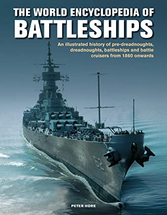 World Enc of Battleships: An Illustrated History: Pre-Dreadnoughts, Dreadnoughts, Battleships And Battle Cruisers From 1860 Onwards, With 500 Archive Photographs