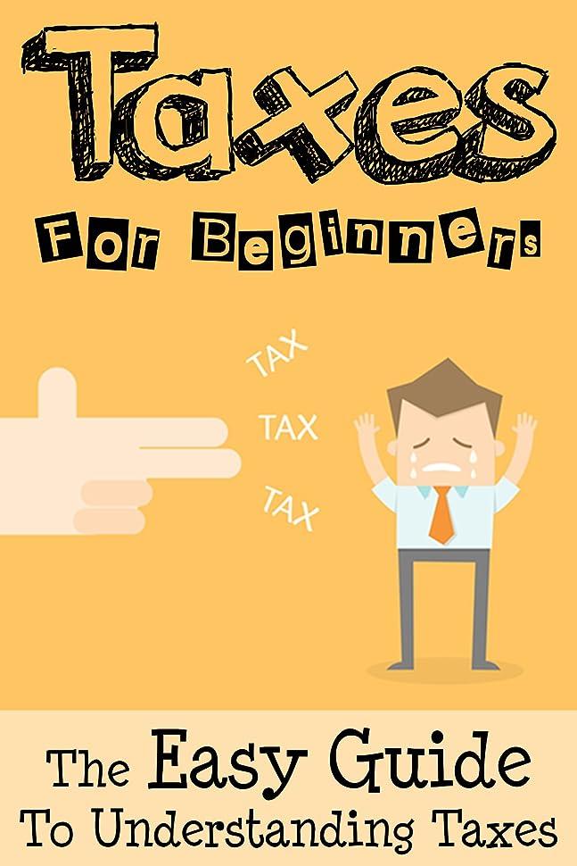 悲劇離れた突き出すTaxes: Taxes For Beginners - The Easy Guide To Understanding Taxes + Tips & Tricks To Save Money (English Edition)