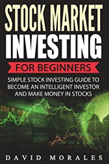 Stock Market Investing For Beginners- Simple Stock Investing Guide To Become An Intelligent Investor And Make Money In Stocks (Stock Market, Stock Market Books, Stock Market Investing, St)