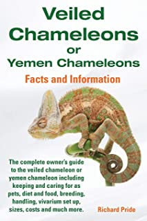 Veiled Chameleons or Yemen Chameleons Complete Owner's Guide Including Facts and Information on Caring for as Pets, Breeding, Diet, Food, Vivarium Set