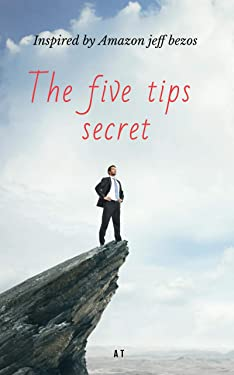 The five tips secret: A book inspired from Amazon Jeff Bezos
