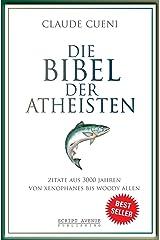 Die Bibel der Atheisten: Zitate aus 3000 Jahren von Xenophanes bis Woody Allen (German Edition) Kindle Edition