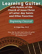 Learning Guitar with Hymns of the Church of Jesus Christ of Latter-day Saints and Other Favorites, Beginning Classical