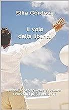 Il volo della libertà: Intelligenza spirituale: volare tenendo i piedi per terra. (Italian Edition)