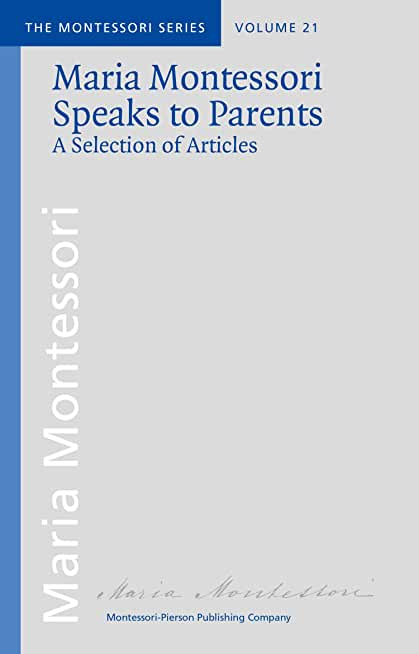 Maria Montessori speaks to parents: A selection of articles (From the original paper archives by M. Montessori, in partnership with AMI - ASSOCIATION MONTESSORI ... series Book 21) (English Edition)