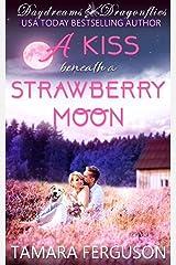 A KISS BENEATH A STRAWBERRY MOON (Daydreams & Dragonflies Rock 'N Sweet Romance 3) Kindle Edition