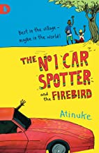 The No. 1 Car Spotter and the Firebird. Atinuke
