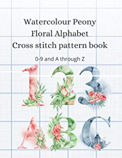 Watercolor Peony Floral Alphabet Cross Stitch Pattern Book: All designs include 3 different stitch counts. 16 count, 18 co...