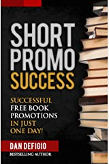 Short Promo Success: How to Run Successful Free Promotions in Just One Day! (self publishing) Kindle Edition
