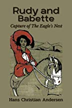 Rudy and Babette: Capture of The Eagle's Nest: With Original Illustrated