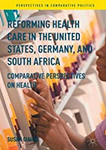Reforming Health Care in the United States, Germany, and South Africa: Comparative Perspectives on Health (Perspectives in Comparative Politics)