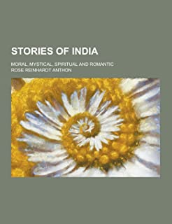 Stories of India; Moral, Mystical, Spiritual and Romantic