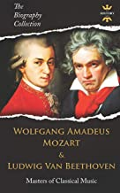 WOLFGANG AMADEUS MOZART AND LUDWIG VAN BEETHOVEN: Masters of Classical Music. The Biography Collection