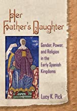 Her Father's Daughter: Gender, Power, and Religion in the Early Spanish Kingdoms