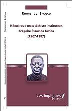 Mémoires d'un catéchiste instituteur, Grégoire Essomba Tamba: (1907-1987) (French Edition)