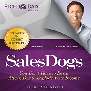 Rich Dad Advisors: Sales Dogs: You Don't Have to Be an Attack Dog to Explode Your Income