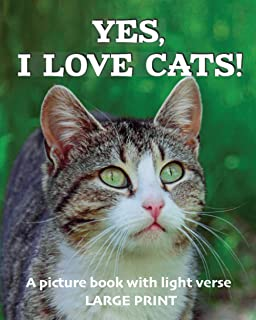 Yes, I love cats! A picture book with light verse (Large print): For cat lovers living with dementia, brain injury, or oth...