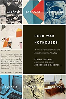 Cold War Hothouses: Inventing Postwar Culture, from Cockpit to Playboy