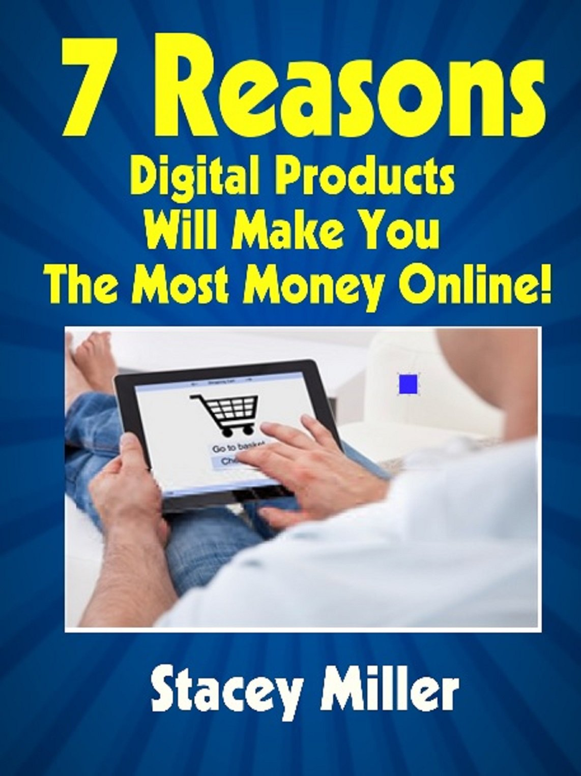 7 Reasons Digital Products Will Make You The Most Money Online!: How to Generate Income with Digital Products in the Next 24 Hours.