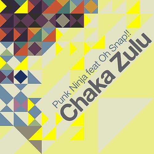 Chaka Zulu (Punk Ninja Remix) by Punk Ninja feat Oh Snap! on ...