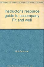 Instructor's resource guide to accompany Fit and well: Core concepts in physical fitness and wellness, Thomas D. Fahey, Paul M. Insel, Walton T. Roth