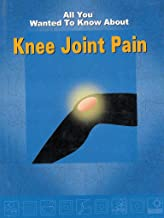 All You Wanted To Know About Knee Joint Pain