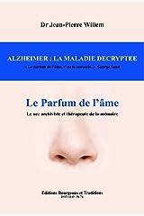 ALZHEIMER : LA MALADIE DECRYPTEE: LE PARFUM DE L'AME Format Kindle